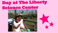 Day at The Liberty Science Center